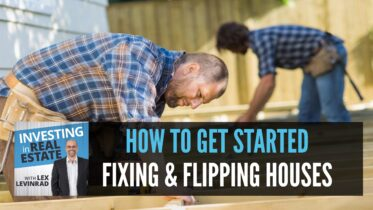 How To Get Started Fixing and Flipping Houses